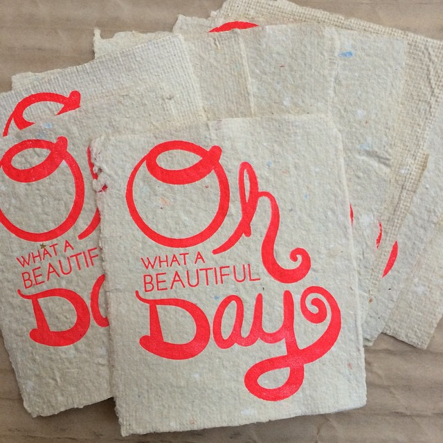 oh what a beautiful day - letterpress on handmade paper